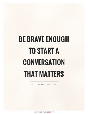 be-brave-enough-to-start-a-conversation-that-matters-quote-1